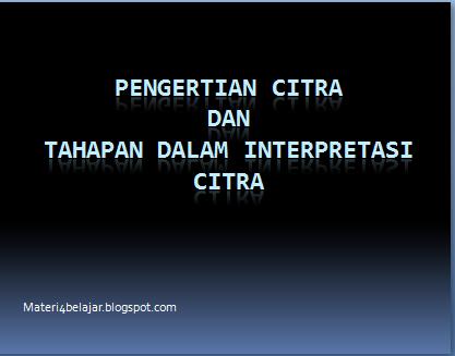 Pengertian Citra Dan Tahapan Dalam Interpretasi Citra