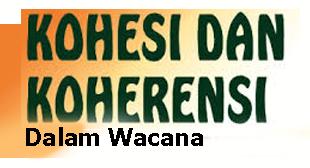 Pengertian Kohesi dan Koherensi Dalam Wacana Beserta Contoh