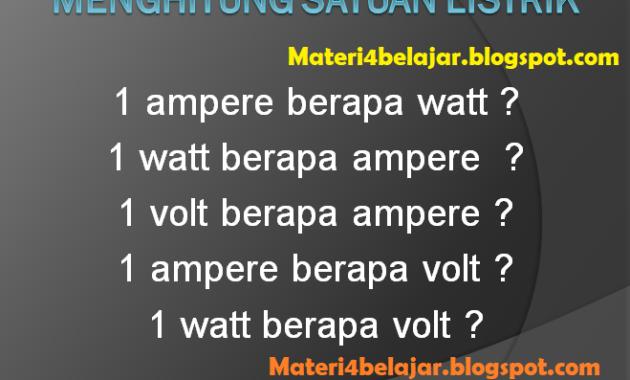 1 ampere berapa volt, 1 volt berapa watt, 1 watt berapa ampere? inilah berbagai rumus konversi dalam satuan listrik