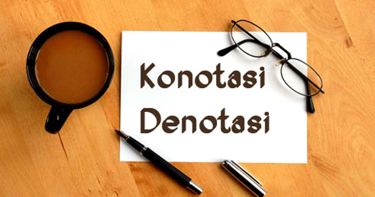 Makna Denotasi dan Konotasi Beserta Contoh Lengkap